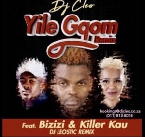 Dj Cleo - Yile Gqom (Remix) Ft. Bizizi & Killer Kau